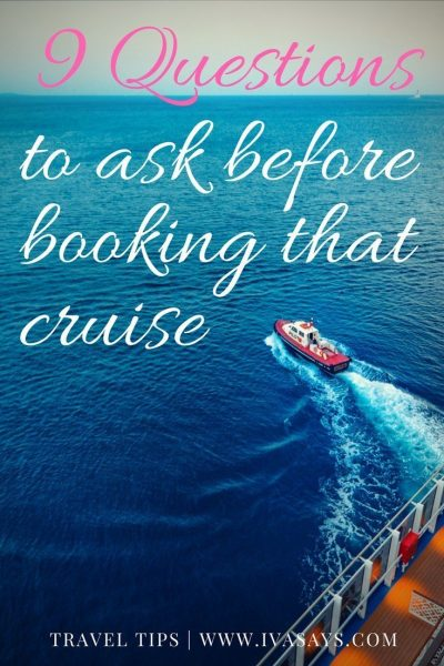 Travel tips presented by Iva Says to help you book the right cruise with these 9 important questions to ask before you do it.