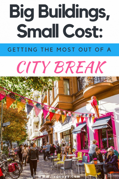 """Pinterest image for article """"Big Buildings, Small Cost: Getting The Most Out Of A City Break"""" on ivasays.com"""